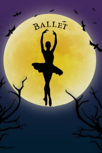 Ballet Notebook Training Log: Cool Spooky Halloween Theme Blank Lined Student Exercise Composition Book/Diary/Journal For Ballerinas, Dance Coaches, Trainers, 6x9, 130 Pages (Halloween Edition)