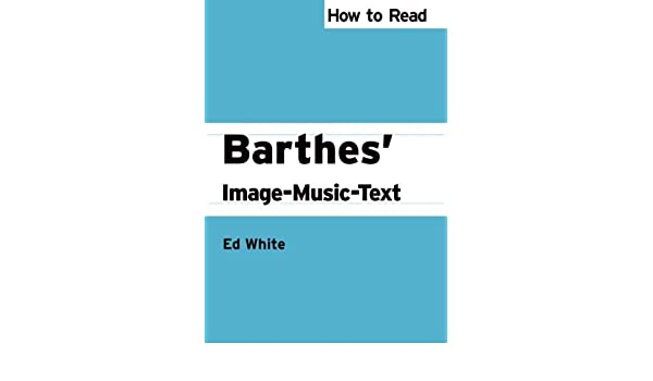 How to Read Barthes Image-Music-Text (How to Read Theory)