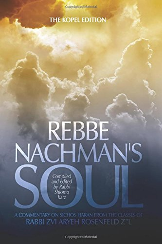 Rebbe Nachman's Soul: A commentary on Sichos HaRan from the classes of Rabbi Zvi Aryeh Rosenfeld z