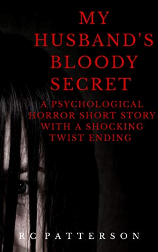 My Husband's Bloody Secret: A Psycholigcal Horror Short Story with a  Shocking Twist Ending