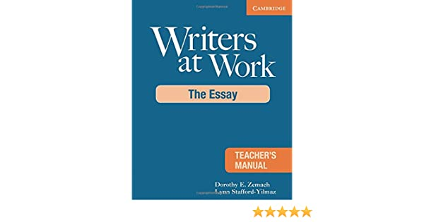 writers at work teacher s manual the essay writers at work  writers at work teacher s manual the essay writers at work cambridge dorothy e zemach lynn stafford yilmaz 9780521693035 com books
