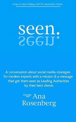 Seen: Social Media Strategies That Turn Experts Into Leading Authorities And Get Them Seen By Their Best Clients