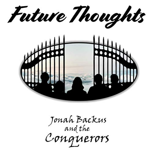 Jonah Backus and the Conquerors - Future Thoughts 2018