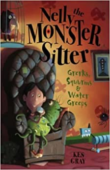 Book 01: Grerks, Squurms and Water Greeps (Nelly The Monster Sitter) by Kes Gray (2005-01-04)