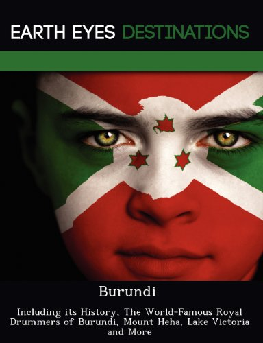 Burundi: Including its History, The World-Famous Royal Drummers of Burundi, Mount Heha, Lake Victoria  and More