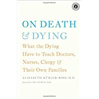 On Death and Dying: What the Dying Have to Teach Doctors, Nurses, Clergy and Their Own Families