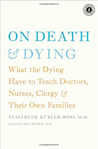 On Death And Dying  What The Dying Have To Teach Doctors  Nurses  Clergy And Their Own Families