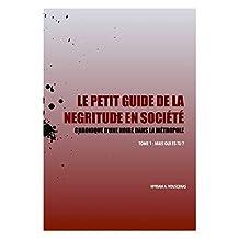 Le Petit Guide de la Négritude en Société: Chronique d'une Noire dans la Métropole (Mais qui es-tu ? t. 1) (French Edition)