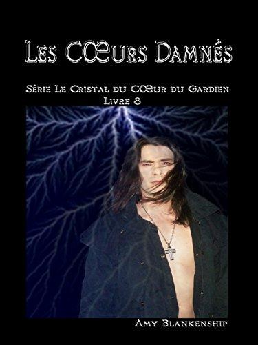 Les Cœurs Damnés: Le Crystal du Cœur du Gardien Livre 8 (Amy Blankenship - Le Crystal du Cœur du Gardien) (French Edition)