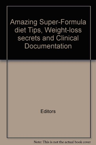 Amazing Super-Formula diet Tips, Weight-loss secrets and Clinical Documentation