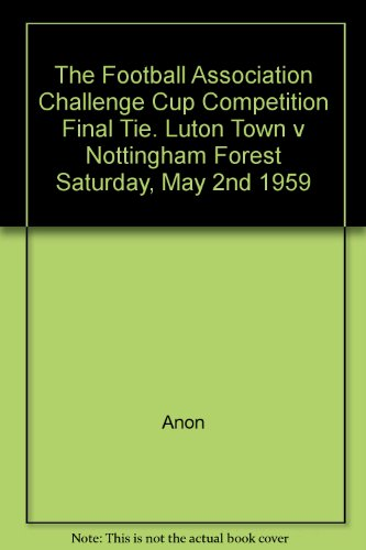 The Football Association Challenge Cup Competition Final Tie. Luton Town v Nottingham Forest Saturday, May 2nd 1959
