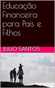Educação Financeira para Pais e Filhos por [Santos, Julio]