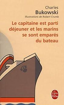 Le Capitaine est parti déjeuner... par Bukowski