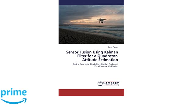 Sensor Fusion Using Kalman Filter for a Quadrotor-Attitude