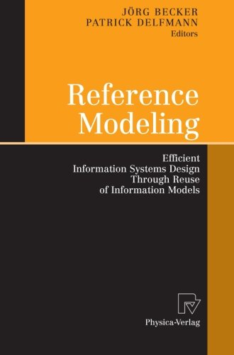 Reference Modeling: Efficient Information Systems Design Through Reuse of Information Models