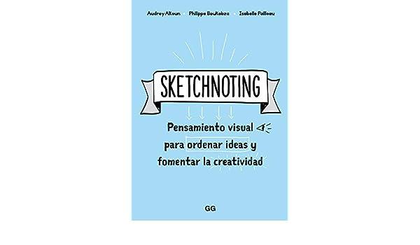 Sketchnoting Pensamiento visual para ordenar ideas y fomentar la creatividad: Isabelle Pailleau, Philippe Boukobza Audrey Akoun: 9788425231469: Amazon.com: ...