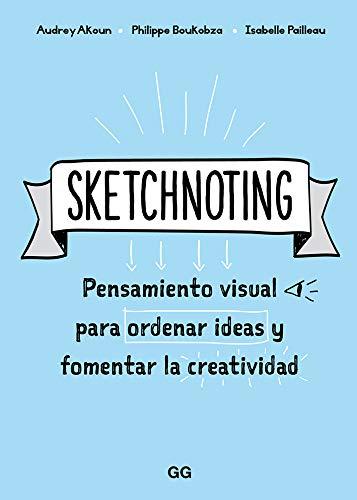 Sketchnoting. Pensamiento visual para ordenar ideas y fomentar la creatividad por Audrey Akoun,Isabelle Pailleau,Philippe Boukobza,Álvaro Marcos