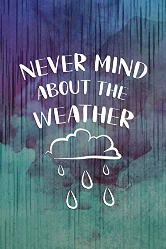 Never Mind About The Weather: Blank Lined Notebook Journal Diary Composition Notepad 120 Pages 6x9 Paperback ( Rain ) 1