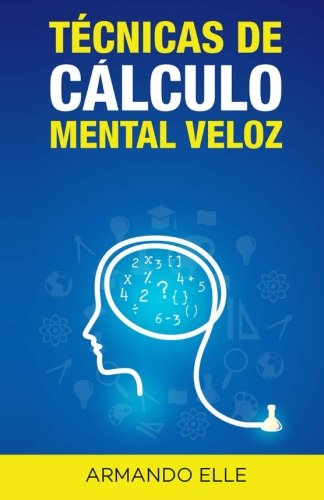 Tecnicas de Calculo Mental Veloz (Spanish Edition) [Armando Elle] (Tapa Blanda)