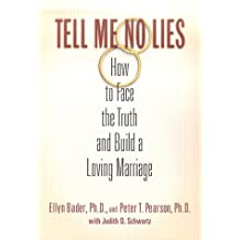 Tell Me No Lies: How to Face the Truth and Build a Loving Marriage by Ellyn Bader (2000-08-08)
