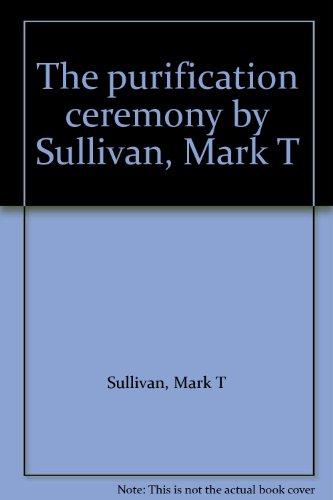 The Purification Ceremony By Sullivan, Mark T