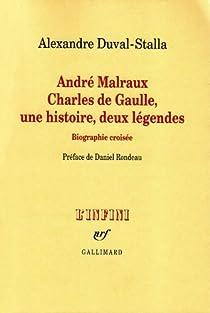André Malraux, Charles de Gaulle, une histoire, deux légendes : Biographie croisée par Duval-Stalla
