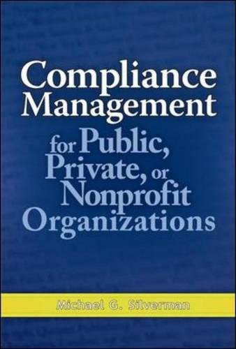 Compliance Management for Public, Private, or Non-Profit Organizations by Michael G Silverman