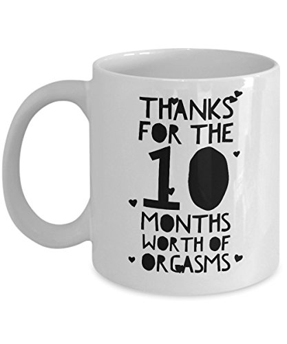10 Month Anniversary Gifts For Him - Thanks For All The Months Of Orgasms - 10th Ten Tenth Th Romantic Sexy Coffee Mug Cup For Her Men Women Boyfriend