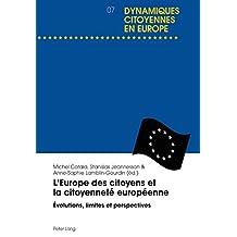LEurope des citoyens et la citoyenneté européenne: Évolutions, limites et perspectives (Dynamiques citoyennes en Europe / Citizenship Dynamics in Europe t. 7) (French Edition)