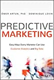 Predictive Marketing: Easy Ways Every Marketer Can Use Customer Analytics and Big Data