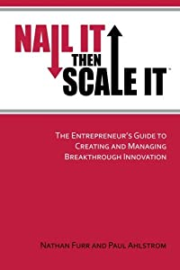 Nail It then Scale It: The Entrepreneur's Guide to Creating and Managing Breakthrough Innovation by NISI Institute