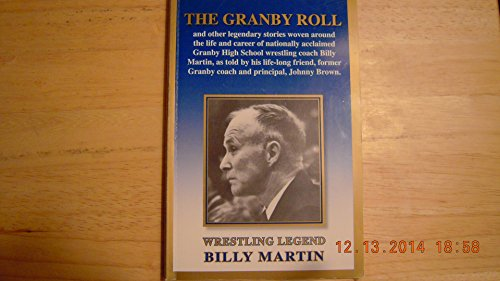 Granby Roll and Other Legendary Stories Woven Around the Life and Career of Nationally Acclaimed Granby High School Wrestling Coach Billy Martin.