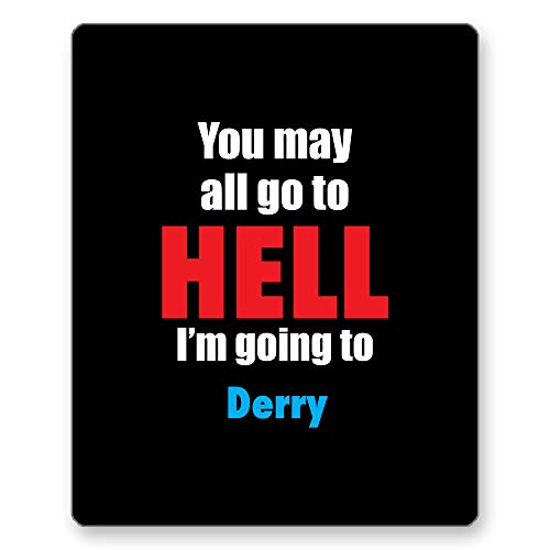 Home Of Merch You May All go to Hell I'm Going to Derry Perfect Novelty Gift Mousepad is a Great Idea for Hometown State Lover on Birthday, Christmas or Just Like That Unique Black Mouse Pad