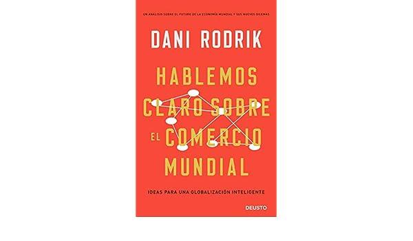Hablemos claro sobre el comercio mundial: Ideas para una globalización inteligente eBook: Dani Rodrik, Jorge Paredes: Amazon.es: Tienda Kindle