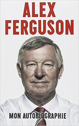 Alex Ferguson Mon Autobiographie Amazon Fr Alex Ferguson