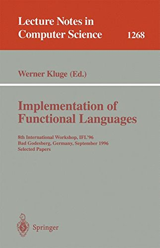Implementation of Functional Languages: 8th International Workshop, IFL'96 Bad Godesberg, Germany, September 16-18, 1996, Selected Papers (Lecture Notes in Computer Science) by Springer