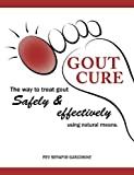 Gout Cure: the way to treat gout safely and effectively using natural means