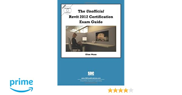The Unofficial Revit 2012 Certification Exam Guide: Elise Moss ...