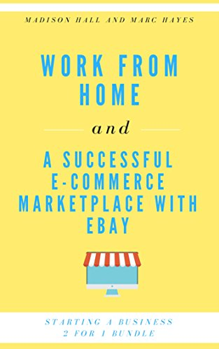 Starting A Business 2 for 1 Bundle: Work From Home  A Successful E-Commerce Marketplace With eBay