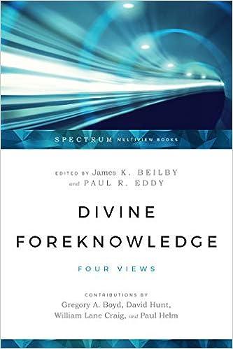 Divine Foreknowledge Four Views James K Beilby Paul R Eddy