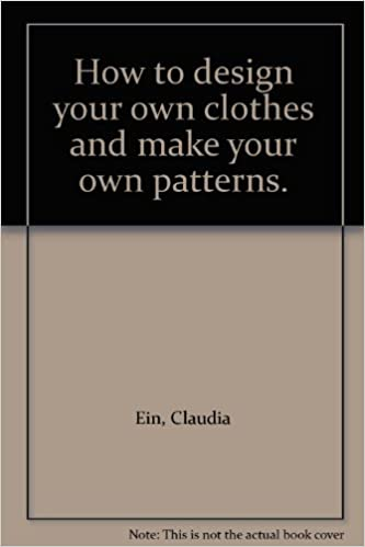 How To Design Your Own Clothes And Make Your Own Patterns Claudia
