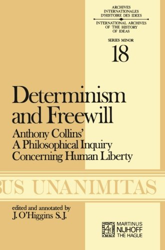 Determinism and Freewill: Anthony Collins' A Philosophical Inquiry Concerning Human Liberty (Archives Internationales D'Histoire Des Idées Minor)