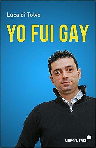 Yo fui gay: Amazon.es: Luca di Tolve: Libros