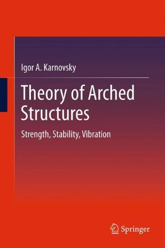 Theory of Arched Structures: Strength, Stability, Vibration by Igor A Karnovsky (2011-12-19)