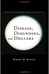 Disease, Diagnoses, and Dollars: Facing the Ever-Expanding Market for Medical Care Kindle Edition