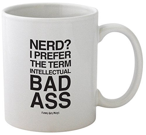 Funny Guy Mugs Nerd? I Prefer The Term Intellectual Bad Ass Ceramic Coffee Mug, White, 11-Ounce