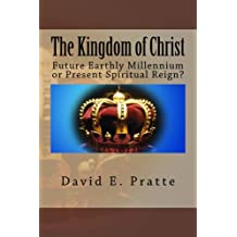 The Kingdom of Christ: Future Earthly Millennium or Present Spiritual Reign?