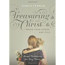 Treasuring Christ When Your Hands Are Full: Gospel Meditations for Busy Moms