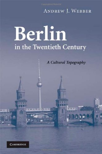 Berlin in the Twentieth Century: A Cultural Topography