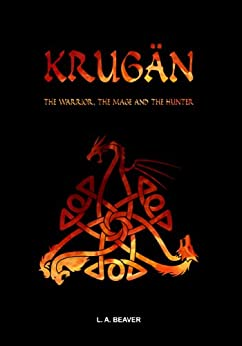 KRUGÄN - The Warrior, the Mage and the Hunter by [Beaver, L. A.]
